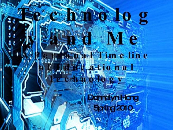 Technology and Me A Personal Timeline of Educational Technology Donnalyn Hong Spring 2010