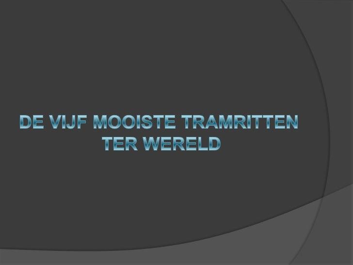 DE VIJF MOOISTE TRAMRITTEN TER WERELD<br />