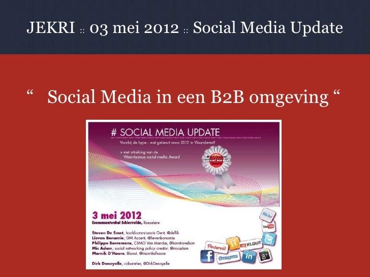 """JEKRI :: 03 mei 2012 :: Social Media Update"""" Social Media in een B2B omgeving """""""