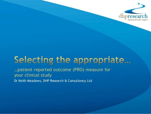 …patient reported outcome (PRO) measure for your clinical study Dr Keith Meadows, DHP Research & Consultancy Ltd