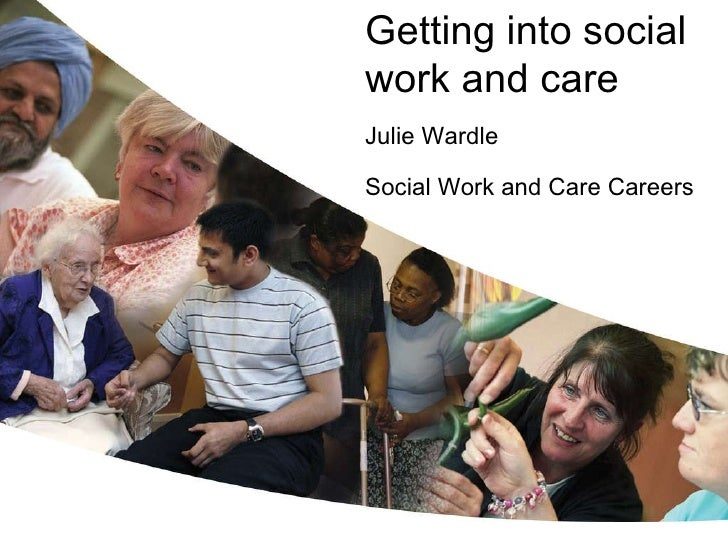 Getting into social  work and care   Julie Wardle Social Work and Care Careers