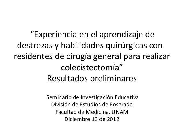 """""""Experiencia en el aprendizaje de destrezas y habilidades quirúrgicas con residentes de cirugía general para realizar cole..."""