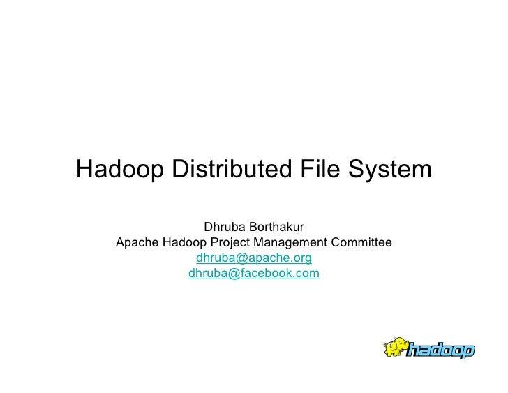 Hadoop Distributed File System                  Dhruba Borthakur    Apache Hadoop Project Management Committee            ...