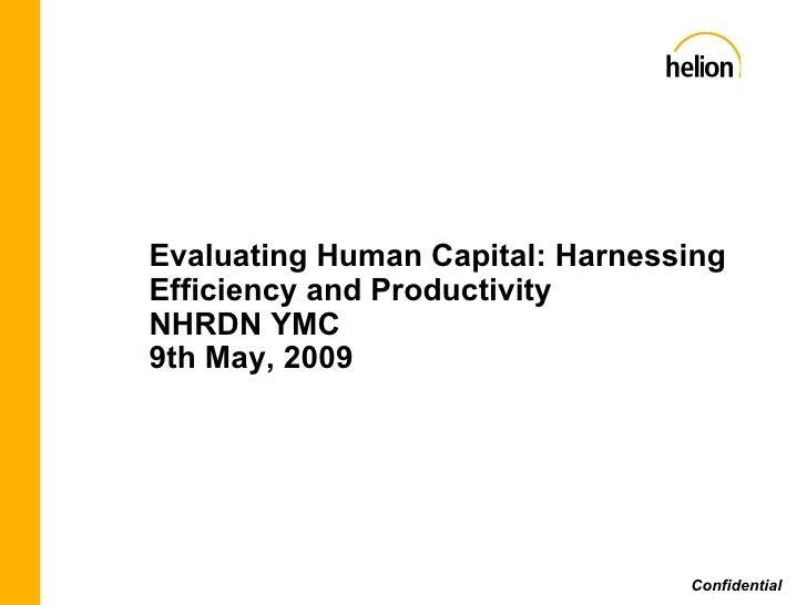 Confidential Evaluating Human Capital: Harnessing Efficiency and Productivity NHRDN YMC 9th May, 2009