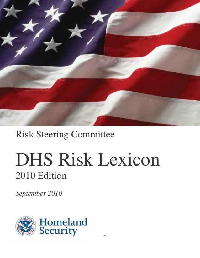 DHS RISK LEXICON 2010 EDITION PG. i Risk Steering Committee DHS Risk Lexicon  2010 Edition September 2010 –