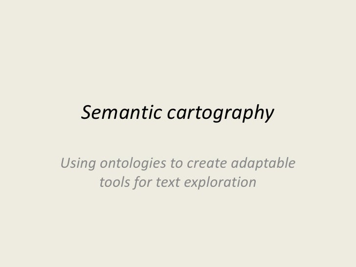 Semantic cartography<br />Using ontologies to create adaptable tools for text exploration<br />