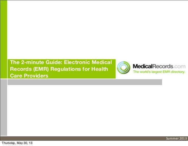 The 2-minute Guide: Electronic MedicalRecords (EMR) Regulations for HealthCare ProvidersSummer	  2013Thursday, May 30, 13
