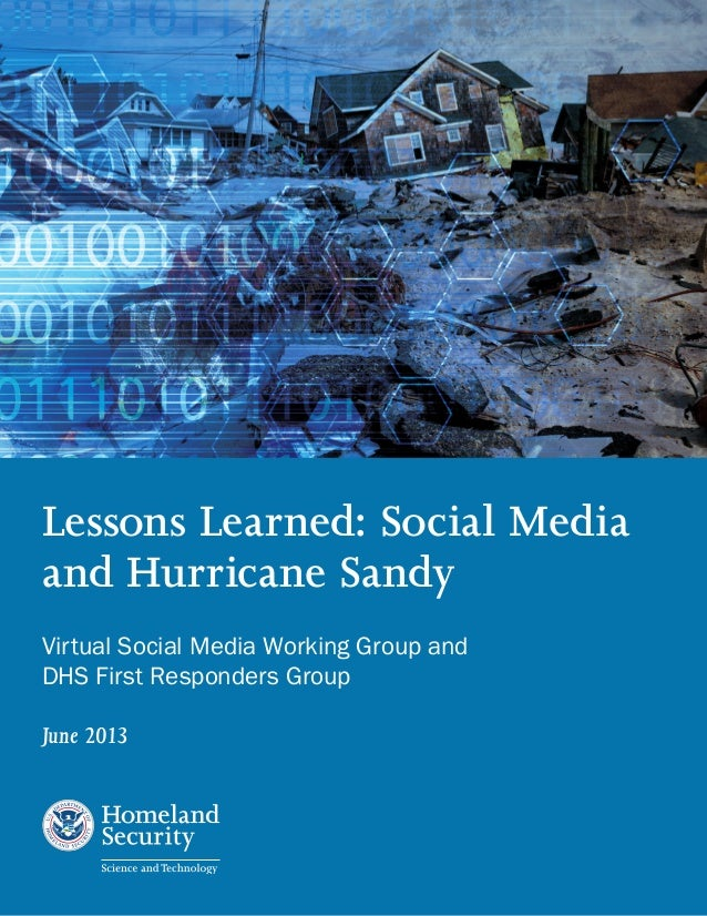 June 2013 Lessons Learned: Social Media and Hurricane Sandy Virtual Social Media Working Group and DHS First Responders Gr...