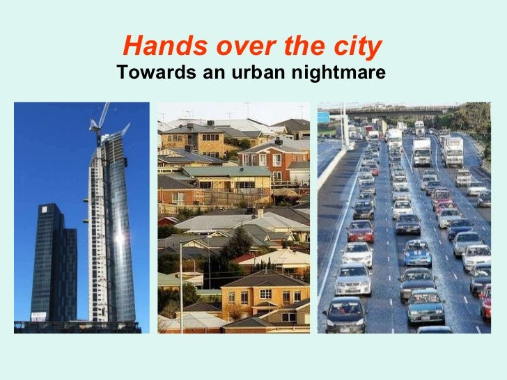 Hands over the city Towards an urban nightmare