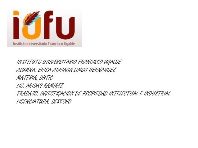 INSTITUTO UNIVERSITARIO FRANCISCO UGALDEALUMNA: ERIKA ADRIANA LIMON HERNANDEZMATERIA: DHTICLIC: ARIDAY RAMIREZTRABAJO: INV...