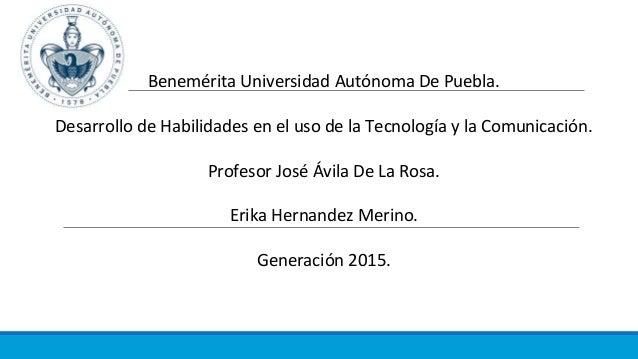 Benemérita Universidad Autónoma De Puebla. Desarrollo de Habilidades en el uso de la Tecnología y la Comunicación. Profeso...