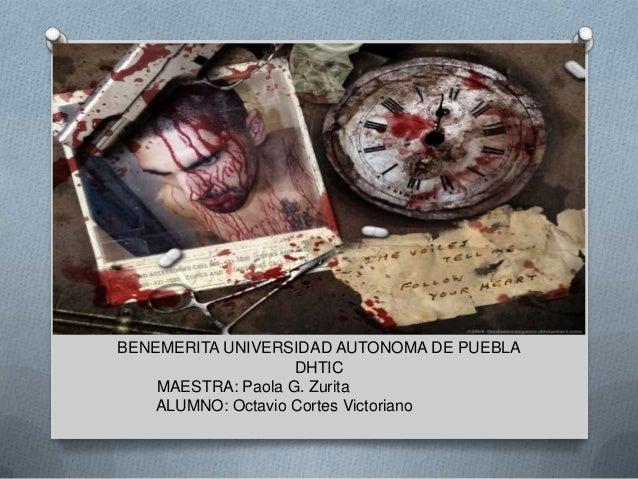 BENEMERITA UNIVERSIDAD AUTONOMA DE PUEBLA DHTIC MAESTRA: Paola G. Zurita ALUMNO: Octavio Cortes Victoriano