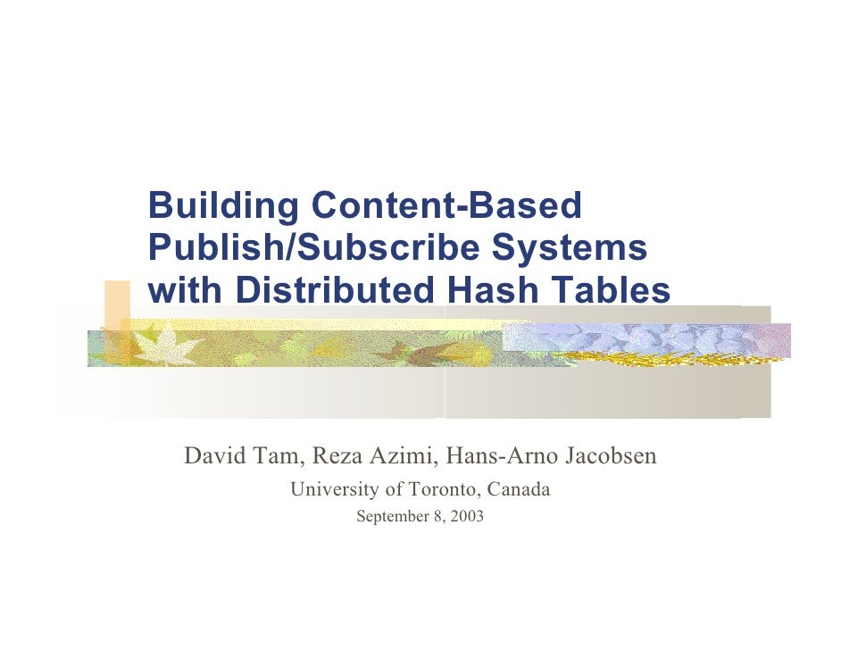 Building Content-Based Publish/Subscribe Systems with Distributed Hash Tables     David Tam, Reza Azimi, Hans-Arno Jacobse...