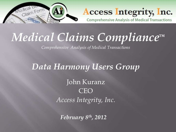 Medical Claims Compliance™     Comprehensive Analysis of Medical Transactions   Data Harmony Users Group               Joh...