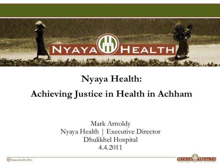 Nyaya Health: <br />Achieving Justice in Health in Achham<br />Mark Arnoldy<br />Nyaya Health   Executive Director<br />Dh...