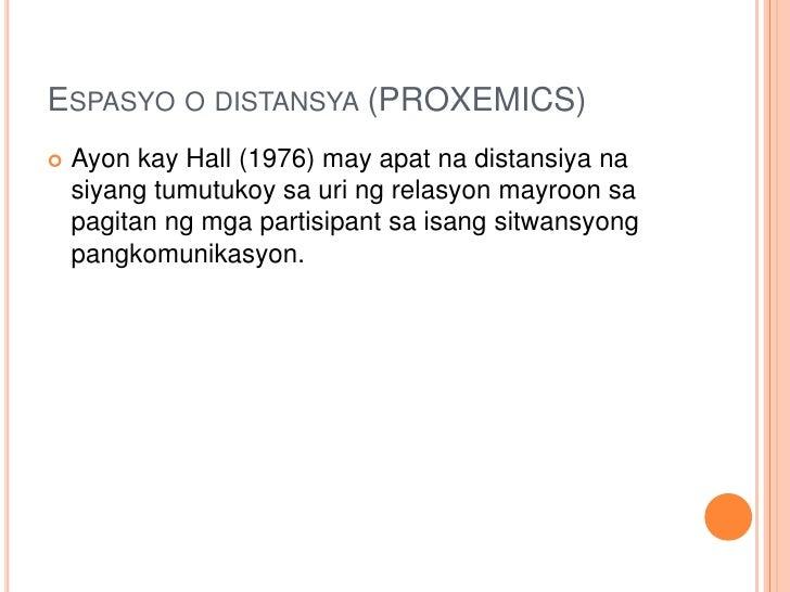 Espasyo o distansya (PROXEMICS)<br />Ayonkay Hall (1976) may apatnadistansiyanasiyangtumutukoysauringrelasyonmayroonsapagi...