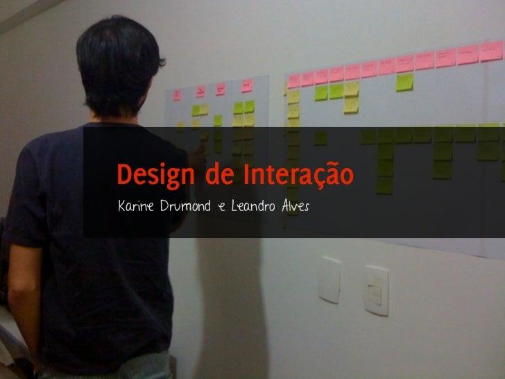 Design de InteraçãoKarine Drumond e Leandro Alves                                 Design de Interação | Karine e Leandro