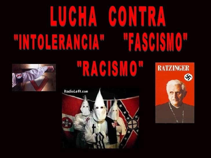 """FASCISMO"" CONTRA ""INTOLERANCIA"" LUCHA ""RACISMO"""