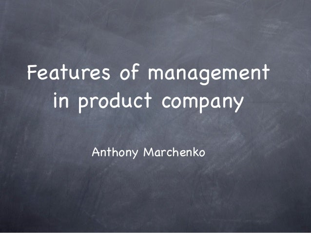 Features of management  in product company     Anthony Marchenko