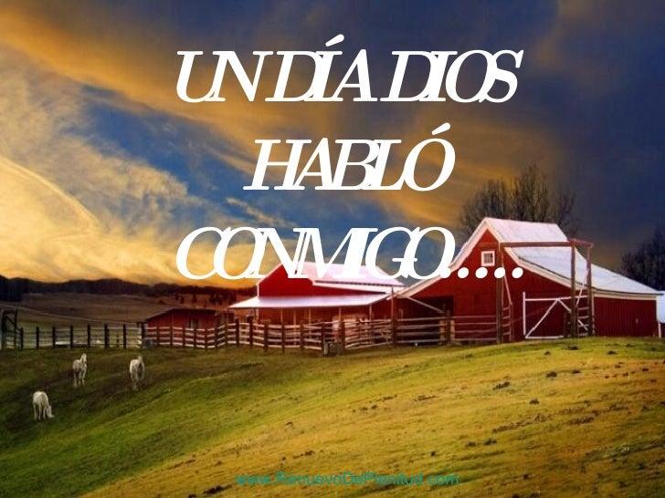 UN DÍA DIOS HABLÓ CONMIGO…… www.RenuevoDePlenitud.com