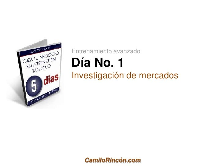 Entrenamiento avanzadoDía No. 1Investigación de mercados    CamiloRincón.com