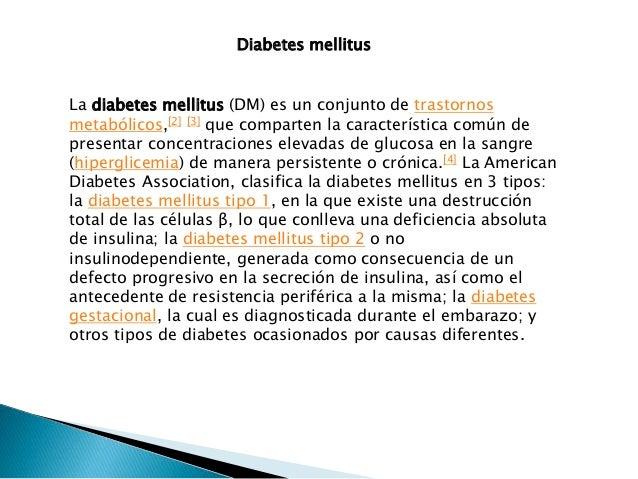 La diabetes mellitus (DM) es un conjunto de trastornos metabólicos,[2] [3] que comparten la característica común de presen...