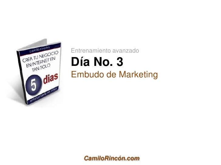 Entrenamiento avanzadoDía No. 3Embudo de Marketing    CamiloRincón.com