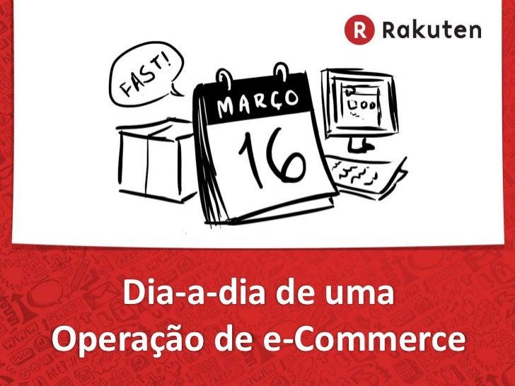 Dia-a-dia de umaOperação de e-Commerce
