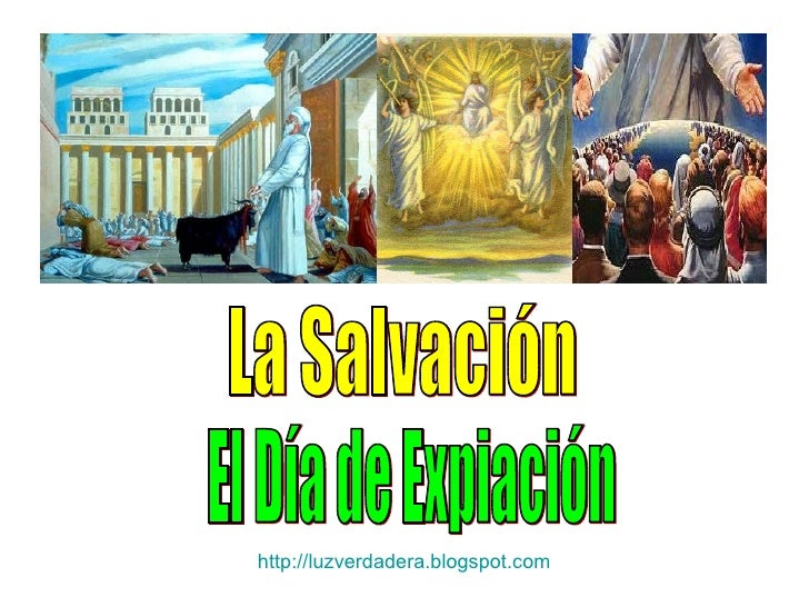 La Salvación El Día de Expiación http:// luzverdadera.blogspot.com