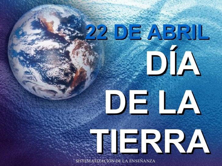 DÍA  DE LA  TIERRA 22 DE ABRIL