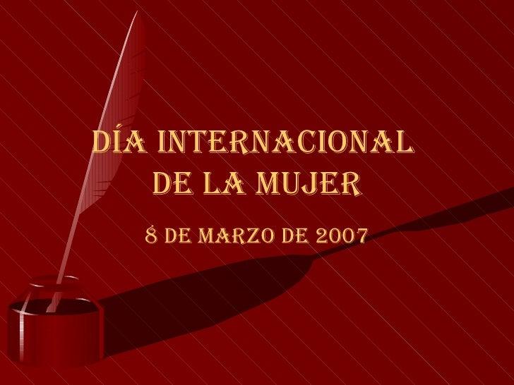 DÍA INTERNACIONAL  DE LA MUJER 8 DE MARZO DE 2007
