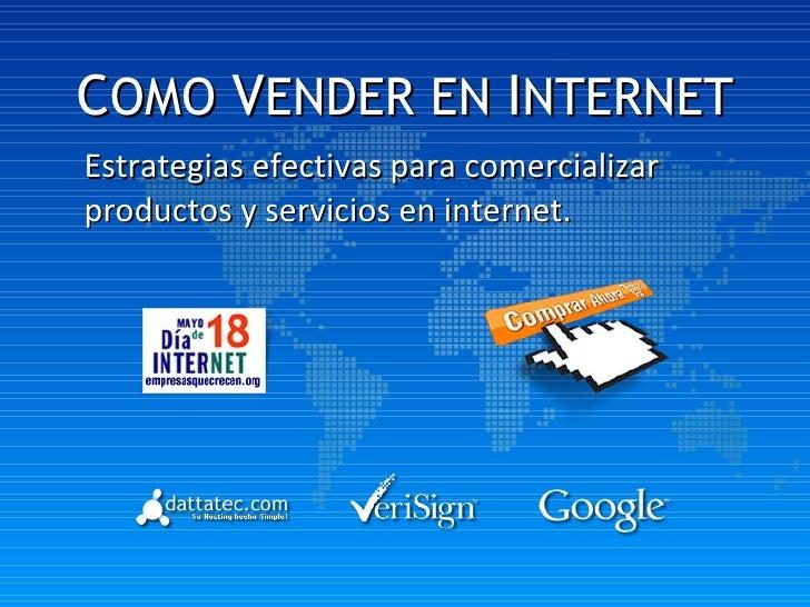 C OMO  V ENDER EN  I NTERNET Estrategias efectivas para comercializar productos y servicios en internet.