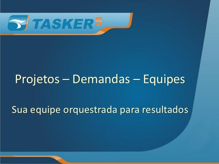 Projetos – Demandas – EquipesSua equipe orquestrada para resultados