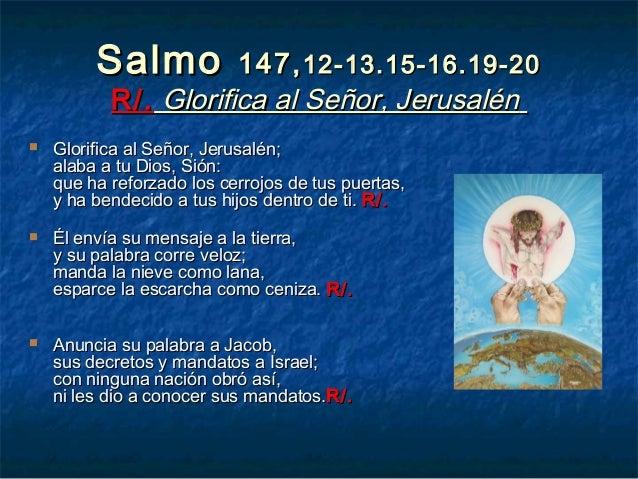 Resultado de imagen para Glorifica al Señor, Jerusalén Glorifica al Señor, Jerusalén; alaba a tu Dios, Sión.