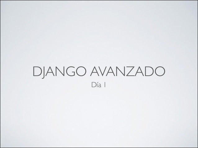 Django avanzado: Dia1