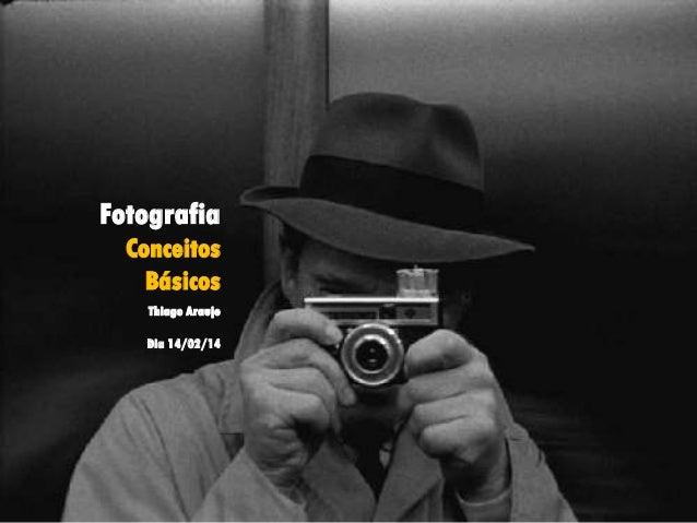 Fotografia Conceitos Básicos Thiago Araujo Dia 14/02/14