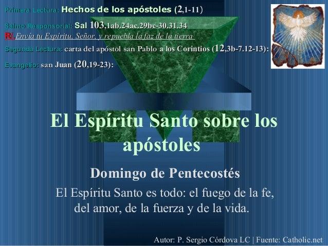 El Espíritu Santo sobre losapóstolesDomingo de PentecostésEl Espíritu Santo es todo: el fuego de la fe,del amor, de la fue...