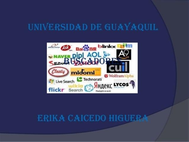 UNIVERSIDAD DE GUAYAQUIL      BUSCADORES ERIKA CAICEDO HIGUERA