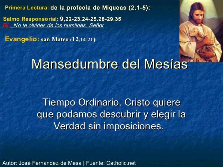 Primera Lectura: de la profecía de Miqueas (2,1-5):Salmo Responsorial: 9, 22-23.24-25.28-29.35R/. No te olvides de los hum...