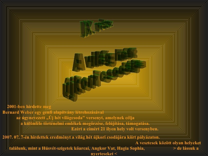 """A világ hét  újkori csodája 2001-ben hirdette meg  Bernard Weber egy genfi alapítvány létrehozásával  az úgynevezett """"Új h..."""