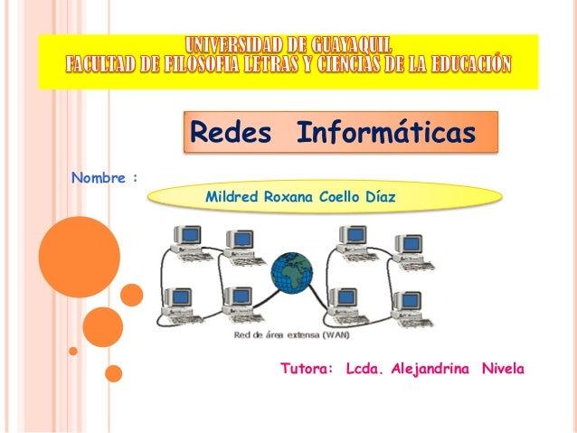 Redes InformáticasNombre :           Mildred Roxana Coello Díaz                     Tutora: Lcda. Alejandrina Nivela