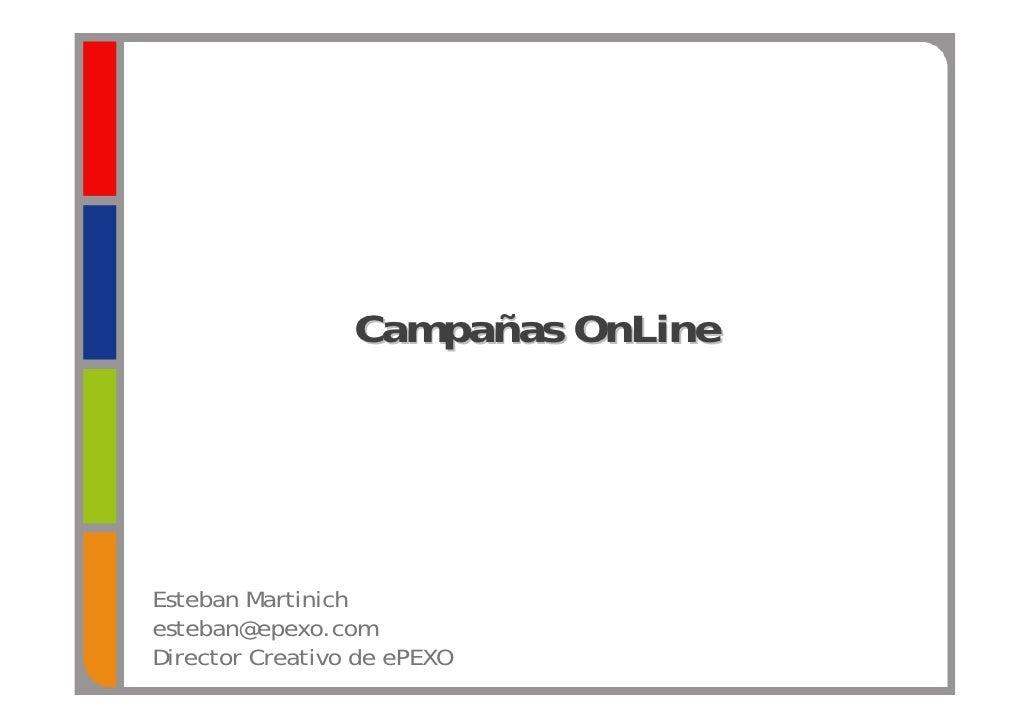 Campañas OnLine     Esteban Martinich esteban@epexo.com Director Creativo de ePEXO