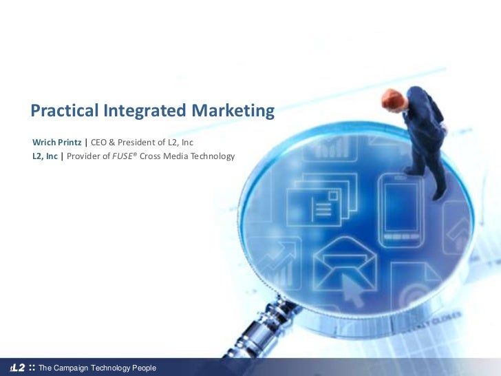 Practical Integrated Marketing<br />Wrich Printz | CEO & President of L2, Inc<br />L2, Inc |Provider of FUSE® Cross Media ...