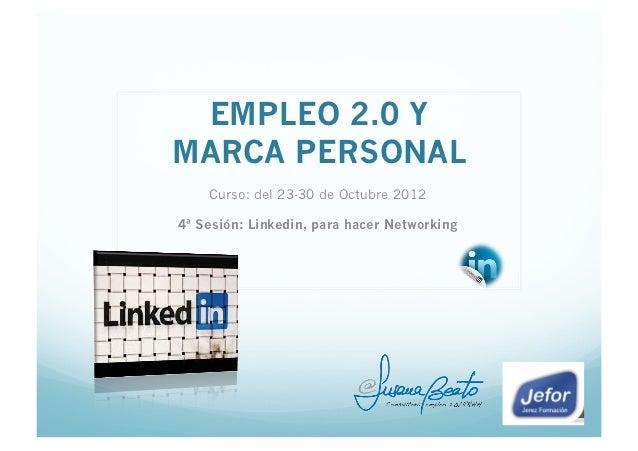 EMPLEO 2.0 YMARCA PERSONAL    Curso: del 23-30 de Octubre 20124ª Sesión: Linkedin, para hacer Networking