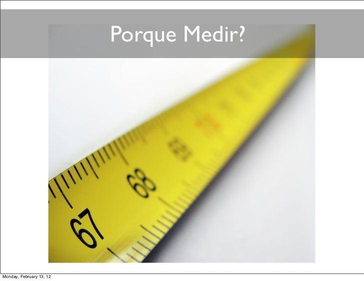 Porque Medir?Monday, February 13, 12