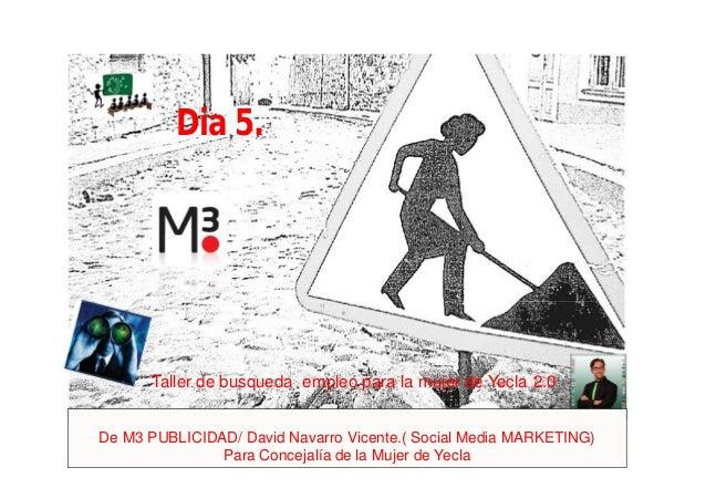 De M3 PUBLICIDAD/ David Navarro Vicente.( Social Media MARKETING) Para Concejalía de la Mujer de Yecla Dia 5. Taller de bu...