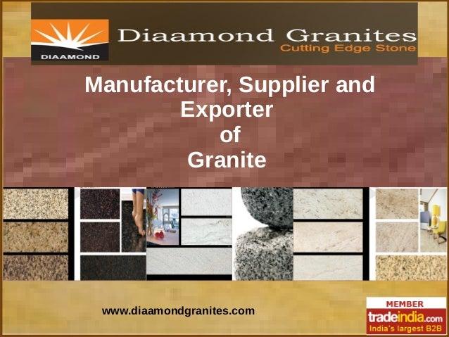 Manufacturer, Supplier and Exporter of Granite www.diaamondgranites.com