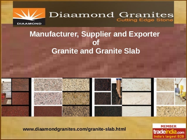 Manufacturer, Supplier and Exporter of Granite and Granite Slab www.diaamondgranites.com/granite-slab.html
