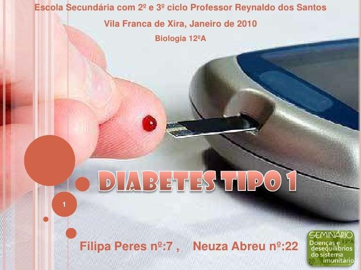 Diabetes tipo 1 <br />1<br />Escola Secundária com 2º e 3º ciclo Professor Reynaldo dos Santos<br />Vila Franca de Xira, J...