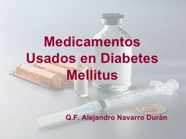 Medicamentos Usados en Diabetes Mellitus Q.F. Alejandro Navarro Durán